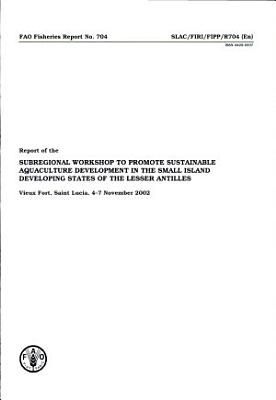 Report of the Sub Regional Workshop to Promote Sustainable Aquaculture Development in the Small Island Developing States of the Lesser Antilles PDF