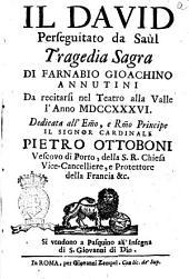Il David perseguitato da Saùl tragedia sagra di Farnabio Gioachino Annutini da recitarsi nel teatro alla Valle l'anno 1736. Dedicata all'eminentissimo ... il signor cardinale Pietro Ottoboni ..