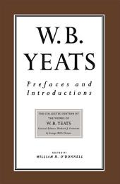 Prefaces and Introductions: Uncollected Prefaces and Introductions by Yeats to Works by other Authors and to Anthologies Edited by Yeats