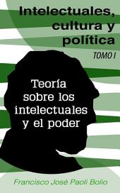 Intelectuales, cultura y política: Teoría sobre los intelectuales y el poder