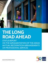 The Long Road Ahead: Status Report on the Implementation of the ASEAN Mutual Recognition Arrangements on Professional Services