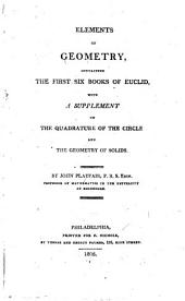Elements of Geometry: Containing the First Six Books of Euclid, with a Supplement of the Quadrature of the Circle and the Geometry of Solids