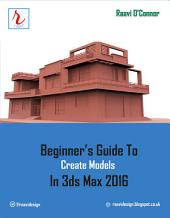 Beginner's Guide to Create Models in 3ds Max 2016