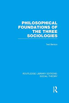 Philosophical Foundations of the Three Sociologies  RLE Social Theory  PDF
