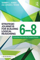 Strategic Journeys for Building Logical Reasoning, 6–8: Activities Across the Content Areas