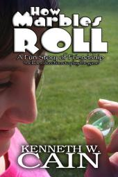 How Marbles Roll (A creative fun story of friendship from the perspective of a marble): A Fun Story of Friendship