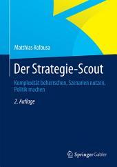 Der Strategie-Scout: Komplexität beherrschen, Szenarien nutzen, Politik machen, Ausgabe 2