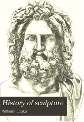 History of Sculpture: From the Earliest Ages to the Present Time, Volume 1