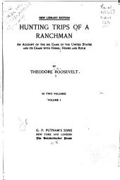 Hunting Trips of a Ranchman: An Account of the Big Game of the United States and Its Chase with Horse, Hound and Rifle