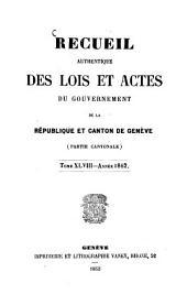 Recueil authentique des lois et actes du Gouvernement de la République et Canton de Genève: Volume 48