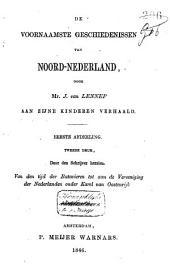 De voornaamste geschiedenissen van Noord-Nederland: Van den tijd der Batavieren tot aan den dood van Graaf Jan van Holland. Eerste afdeeling / J. van Lennep. I, Volume 1