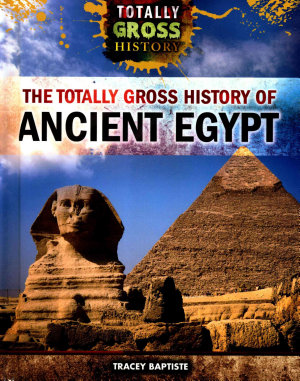 The Totally Gross History of Ancient Egypt PDF