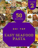 Oh! Top 50 Easy Seafood Pasta Recipes Volume 2