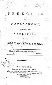 Speeches in Parliament respecting the Abolition of the African Slave Trade
