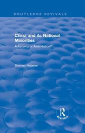 China and Its National Minorities: Autonomy or Assimilation: Autonomy or Assimilation