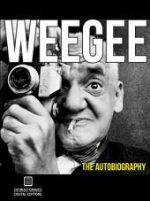 Weegee: The Autobiography (Annotated)