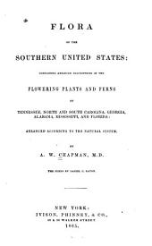 Flora of the Southern United States: Containing Abridged Description of the Flowering Plants and Ferns of Tennessee, North and South Carolina, Georgia, Alabama, Mississippi, and Florida: Arranged According to the Natural System