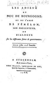 Les Adieux du Duc de Bourgogne, et de l'Abbé de Fénelon, son précepteur; ou dialogue sur les différentes sortes de gouvernemens. [Purporting to be written by Fénelon, but in reality written by D. Thiébault.]