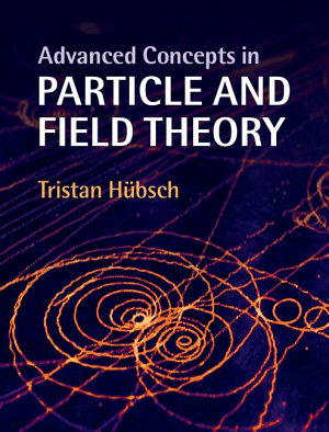 Advanced Concepts in Particle and Field Theory PDF