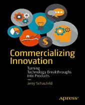 Commercializing Innovation: Turning Technology Breakthroughs into Products