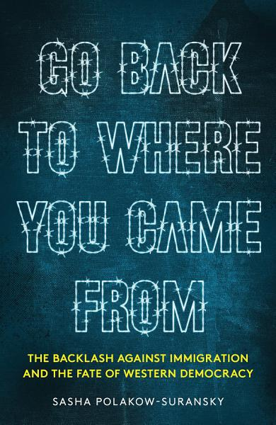 Download Go Back to Where You Came From Book