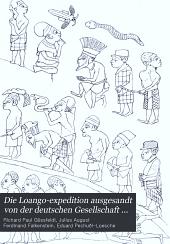 Die Loango-Expedition ausgesandt von der Deutschen Gesellschaft zur Erforschung Aequatorial-Africas, 1873-1876: ein Reisewerk in drei Abtheilungen, Band 1,Teil 1 -Band 3,Teil 1