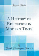 A History of Education in Modern Times  Classic Reprint  PDF