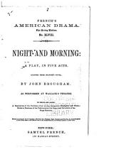 Night and morning: a play, in five acts. Adapted from Bulwer's novel. As performed at Wallack's theatre