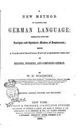 A New Method of Learning the German Language Embracing Both the Analytic and Synthetic Modes of Instruction ... by W. H. Woodbury
