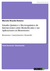 Estudio Químico y Electroquímico de Interacciones entre Biomoléculas y sus Aplicaciones en Biosensores: Biosensores - Caracterización y Desarrollo