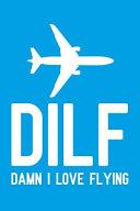 DILF Damn I Love Flying