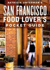 Patricia Unterman's San Francisco Food Lover's Pocket Guide, Second Edition: Includes the East Bay, Marin, Wine Country