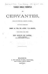 Varias obras inéditas de Cervantes: sacadas de códices de la Biblioteca colombina, con nuevas ilustraciones sobre la vida del autor y el Quijote
