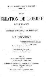 Oeuvres complètes de P.-J. Proudhon: De la création de l'ordre dans l'humanité, ou, Principes d'organisation politique