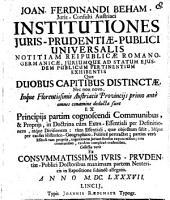Institutiones juris-prudentiae-publici universalis notitiam reipublicae R. G. juriumque ad statum ejusdem publicum pertinentium exhibentis