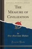 The Measure of Civilization (Classic Reprint)