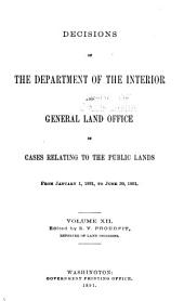Decisions of the Department of the Interior and the General Land Office in Cases Relating to the Public Lands: Volume 12