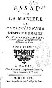Essai sur la maniere de perfectionner l'espece humaine: Volume1