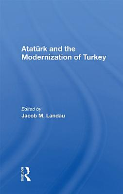 Ataturk And The Modernization Of Turkey