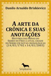 A arte da crônica e suas anotações: História das Minas do Serro do Frio à atual cidade do Serro em notas cronológicas (14/03/1702 a 14/03/2003)