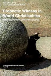 Prophetic Witness in World Christianities: Rethinking Pastoral Care and Counseling