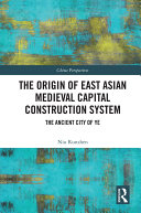The Origin of East Asian Medieval Capital Construction System