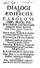 Dialogi de ædificiis a Carolo VI. Imp. Max. PP. per ortem Austriacum publico bono positis