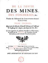 De la fonte, des mines, des fonderies, &c: Qui traite des affais des mines & métaux, de l'affinage & raffinage de l'argent, du départ de l'or, &c