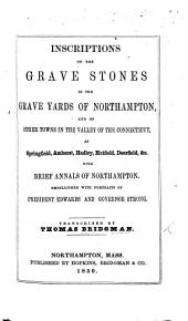 Inscriptions on the Grave Stones in the Grave Yards of Northampton, and of other towns in the valley of the Connecticut ... With brief annals of Northampton [compiled by William Allen]. Transcribed by T. Bridgman