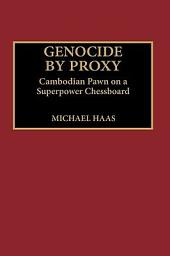 Genocide by Proxy: Cambodian Pawn on a Superpower Chessboard