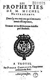 Les Propheties de M. Michel Nostradamus. Dont il y en a trois cens qui n'ont encore iamais esté imprimées, Trouuez en vne Biblioteque delaissez par l'Autheur [-Centuries VIII-X. Prédictions recueillies par Vincent Sève]