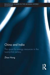 China and India: The Quest for Energy Resources in the 21st Century