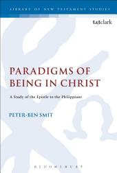 Paradigms of Being in Christ: A Study of the Epistle to the Philippians