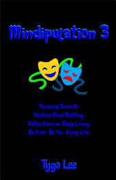 Mindipulation 3: Personal Growth: Positive Mind Shifting: Reflections on Daily Living: Be Free: Be You: Enjoy Life